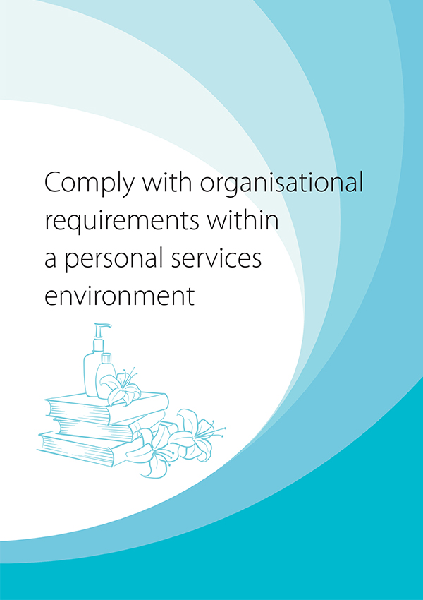 SHBXIND001 Comply With Organisational Requirements within a Personal Services Environmental Requirements