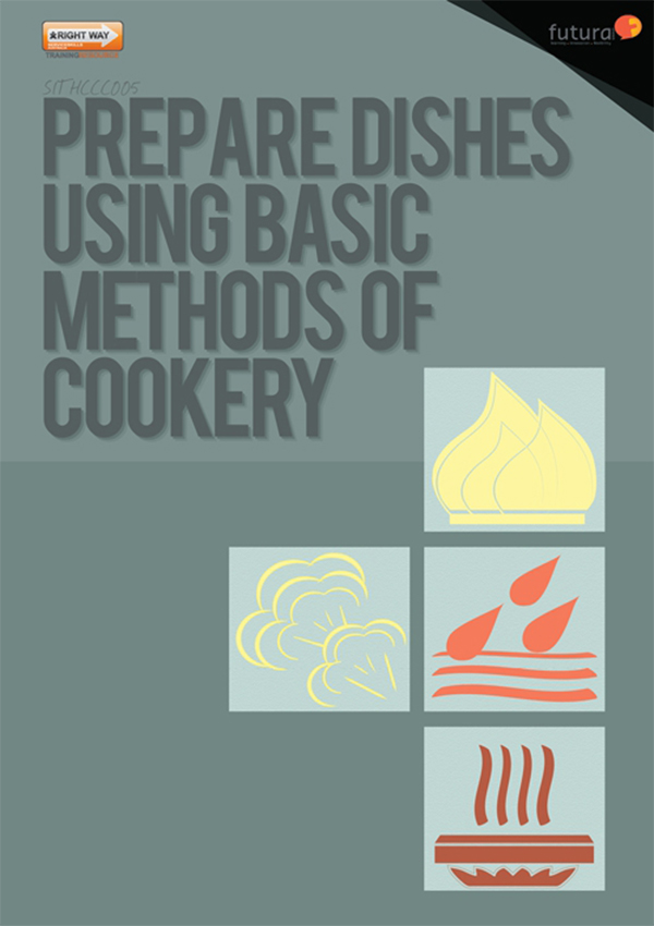 SITHCCC005 Prepare Dishes Using Basic Methods of Cookery